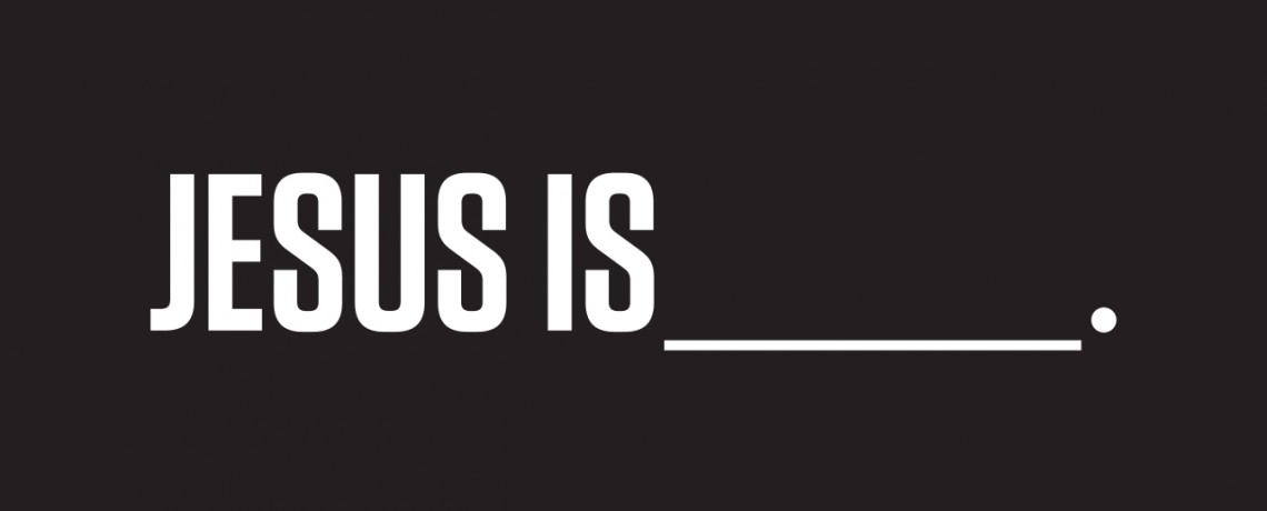 Jesus Is… Sermon Series