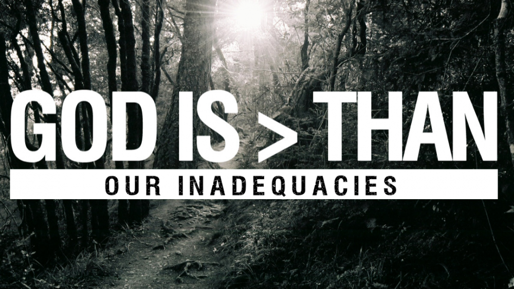 God Is Greater Than Our Inadequacies Image