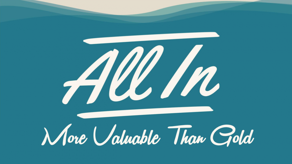All In: More Valuable Than Gold