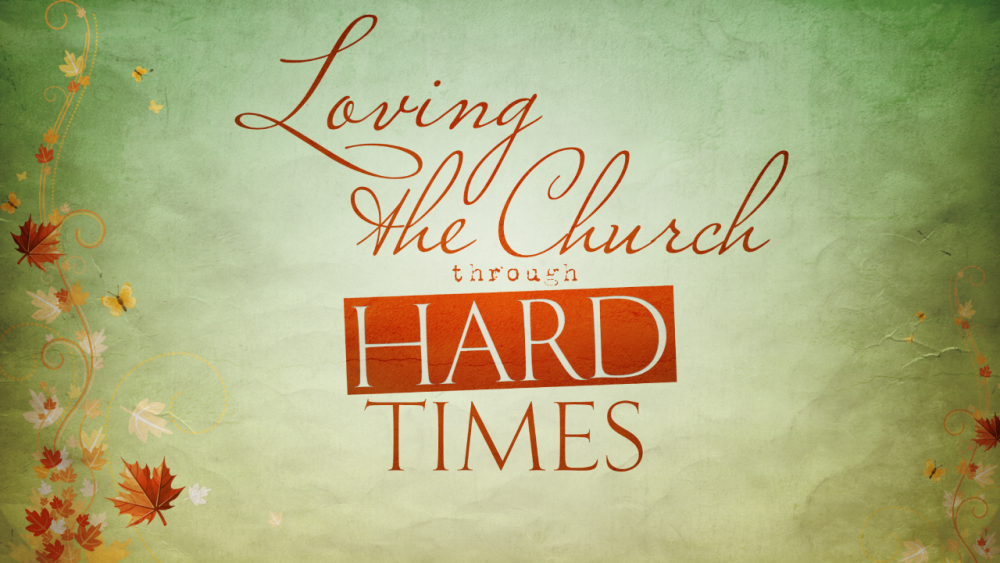Loving the Church Through Hard Times