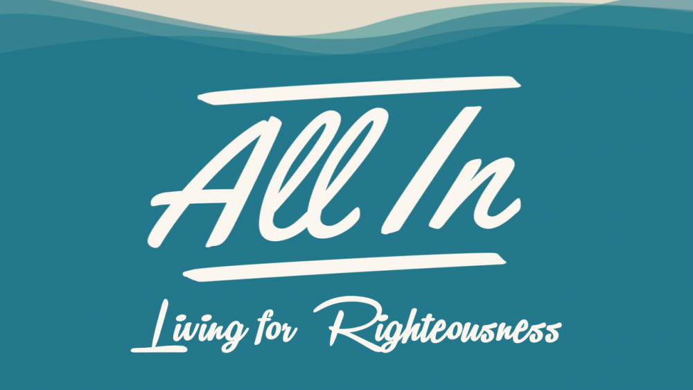 All In: Living for Righteousness