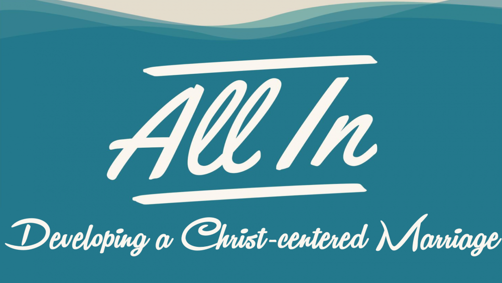 All In: Developing a Christ-centered Marriage