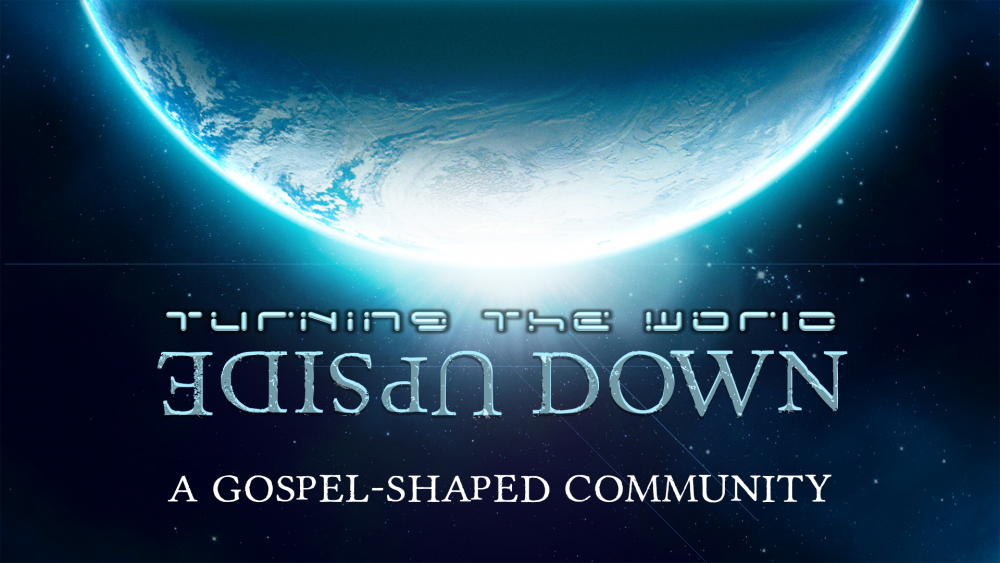 Turning the World Upside Down: A Gospel-shaped Community Image