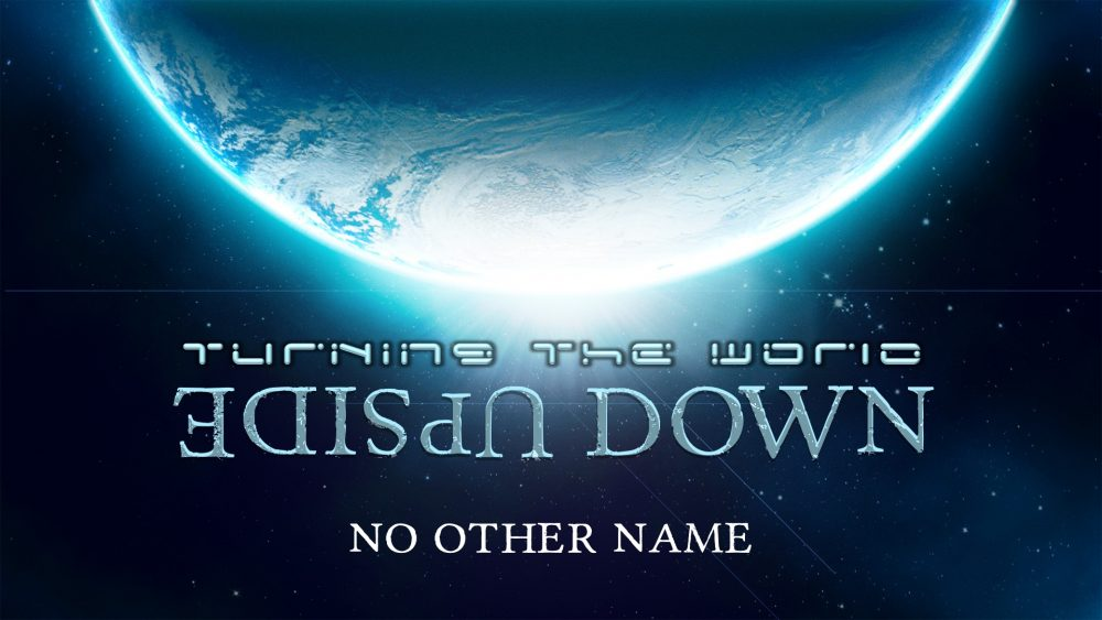 Turning the World Upside Down: No Other Name