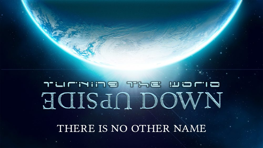 Turning the World Upside Down: There Is No Other Name Image