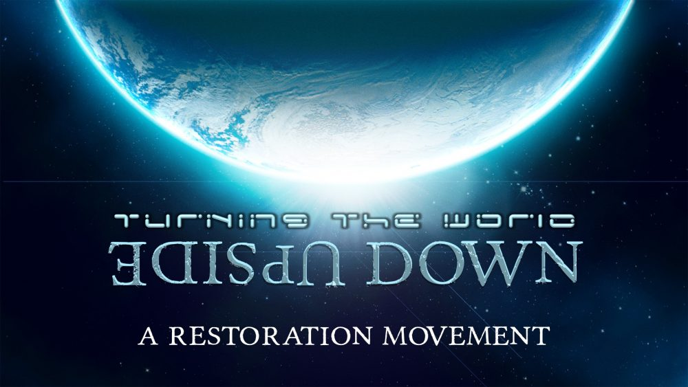 Turning the World Upside Down: A Restoration Movement Image
