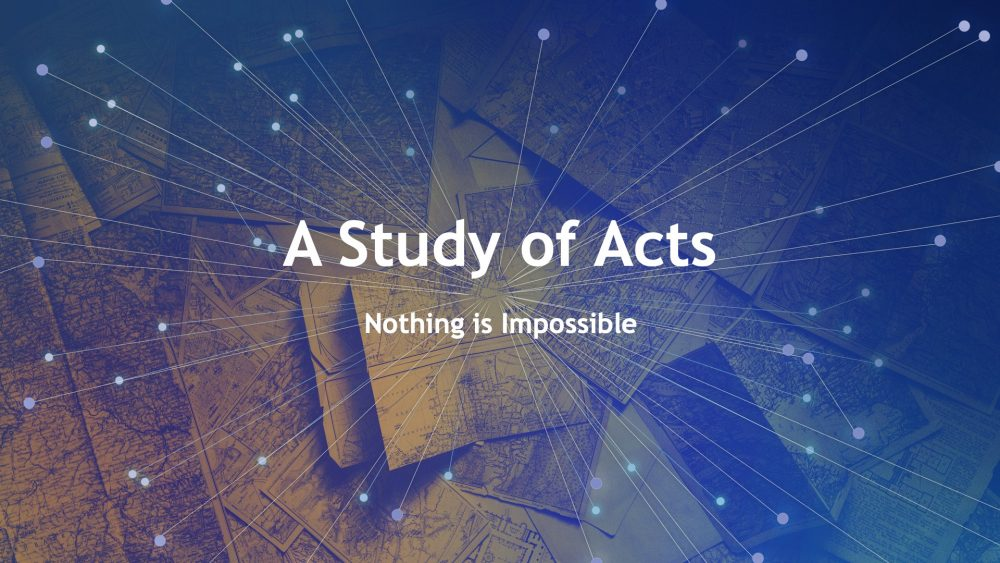 A Study of Acts: Nothing is Impossible Image