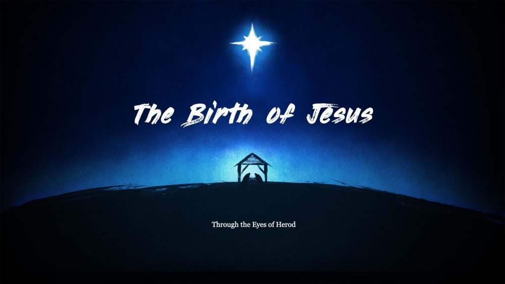 The Birth of Jesus: Through the Eyes of Herod
