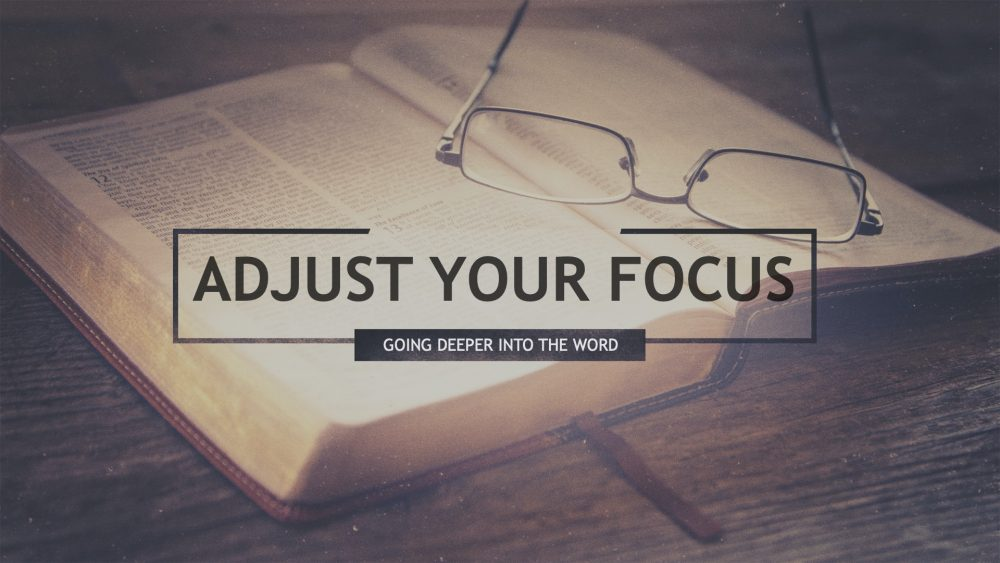 Adjust Your Focus: Going Deeper Into The Word