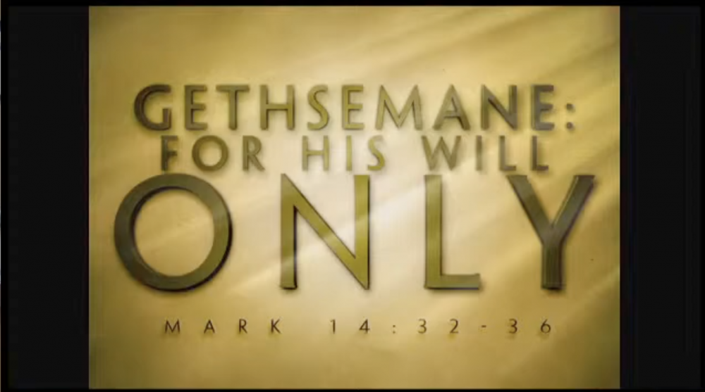Gethsemane: For His Will Only