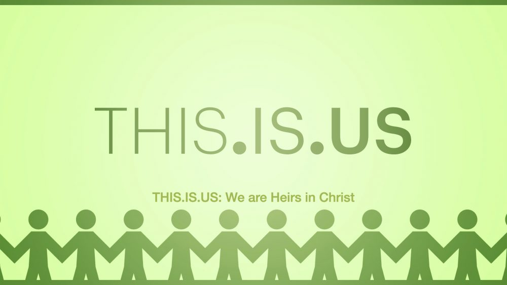 THIS.IS.US: We are Heirs in Christ Image